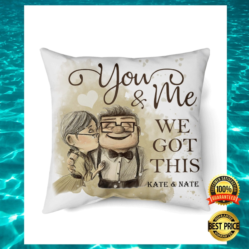 [NEW] PERSONALIZED UP YOU AND ME WE GOT THIS PILLOW