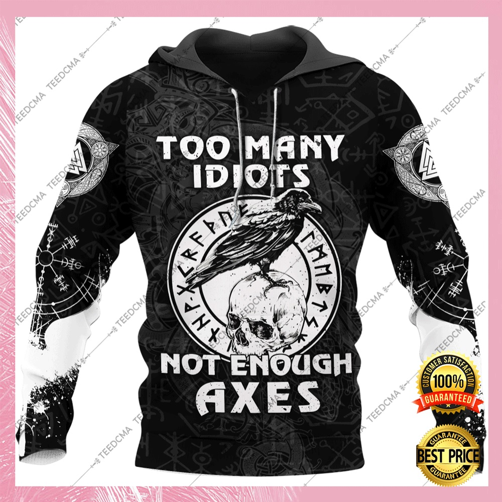 [NEW] OO MANY IDIOTS NOT ENOUGH AXEXS ALL OVER PRINTED 3D HOODIE