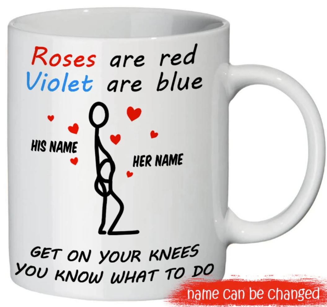 [Discount] Personalized Rose Are Red Violet Are Blue Get On Your Knees You Know What To Do Mug