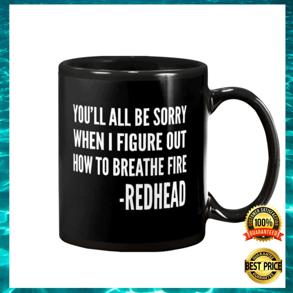 [Sale off] You'll All Be Sorry When I Figure Out How To Breathe Fire Redhead Mug