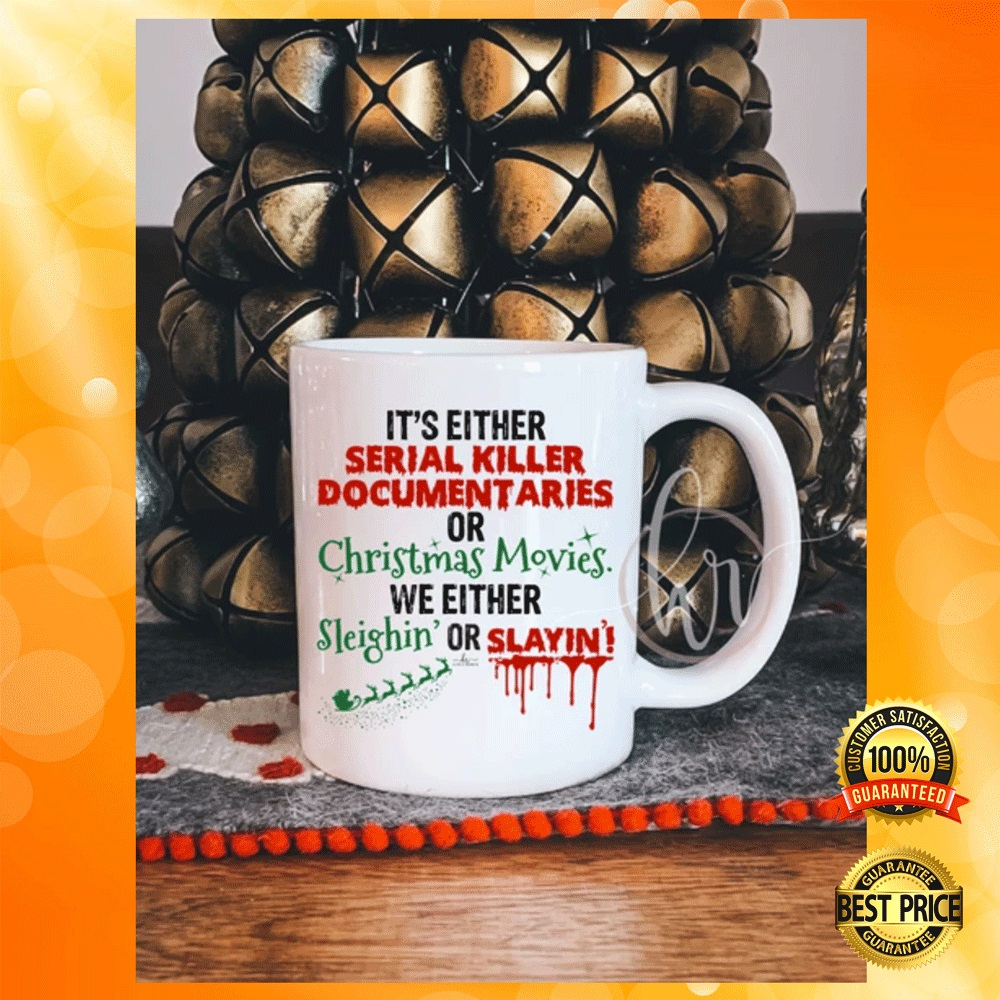 [Discount] It's Either Serial Killer Documentaries Or Christmas Movies We Either Sleighin' Or Slaying' Mug