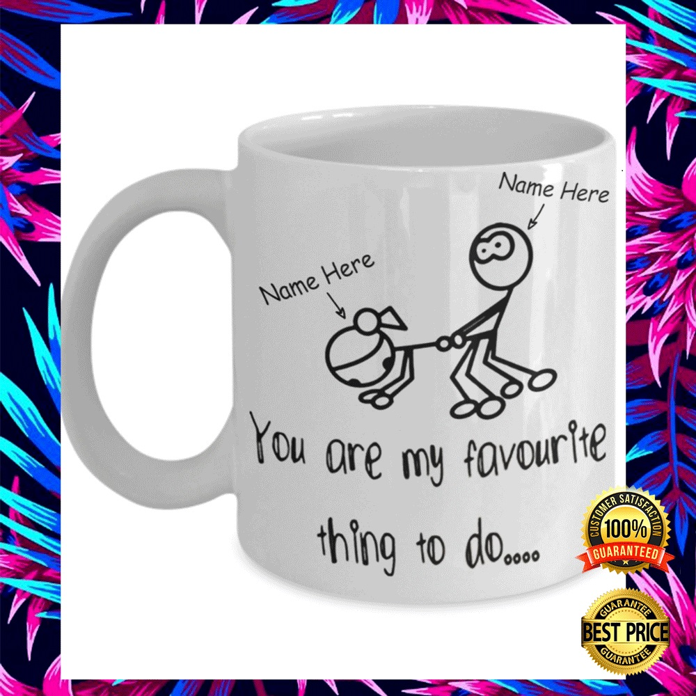 PERSONALIZED YOU ARE MY FAVORITE THING TO DO MUG 6