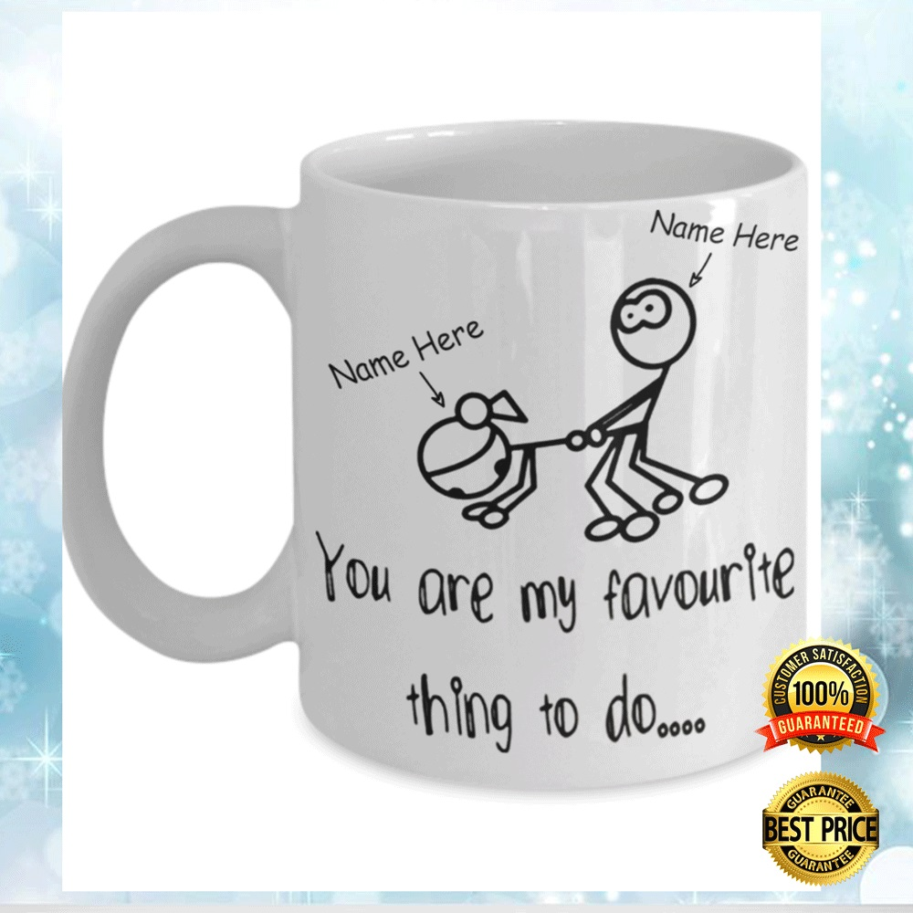 PERSONALIZED YOU ARE MY FAVORITE THING TO DO MUG 4
