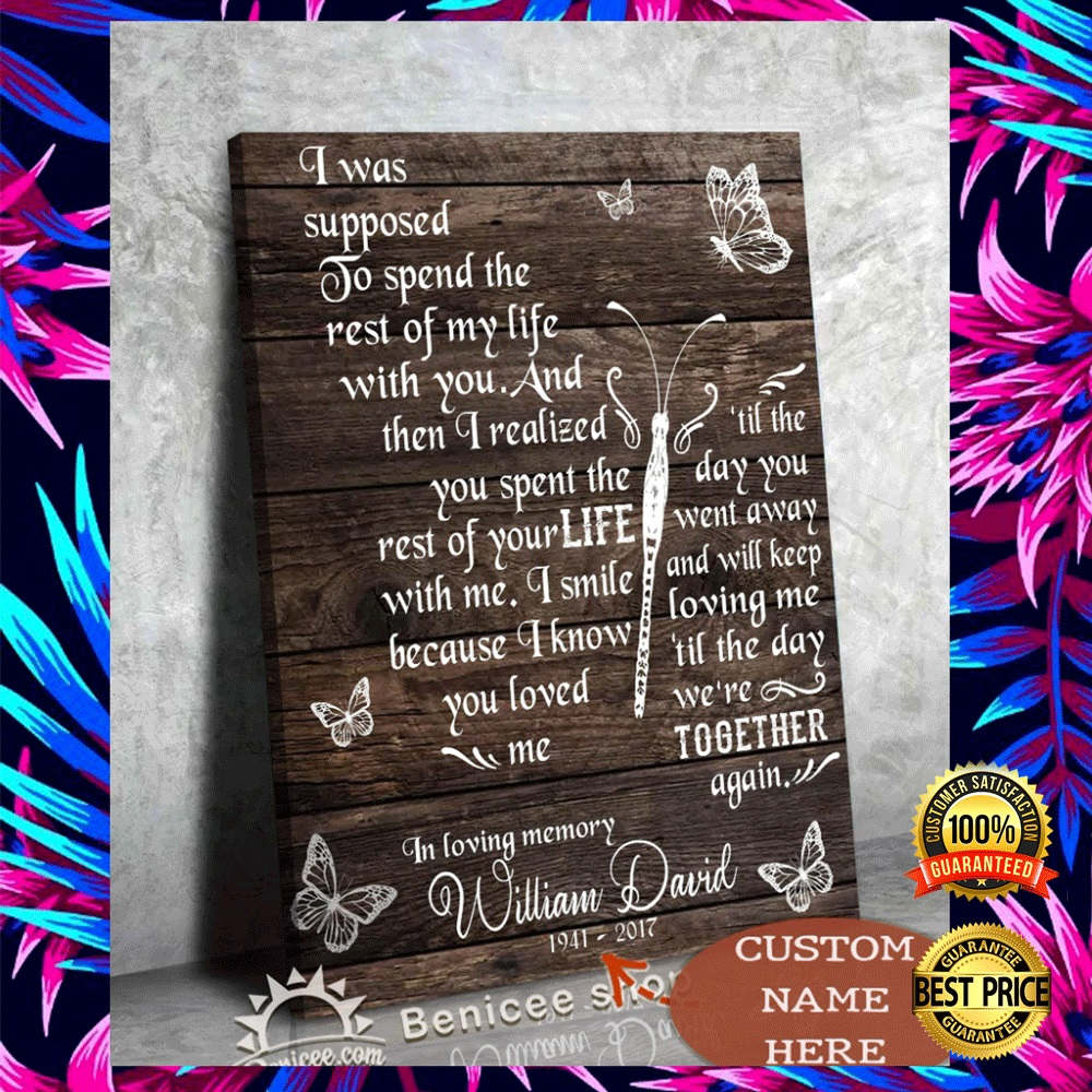 PERSONALIZED I WAS SUPPOSED TO SPEND THE REST OF MY LIFE WITH YOU CANVAS 6