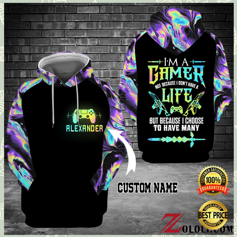 PERSONALIZED I'M A GAMER NOT BECAUSE I DON'T HAVE A LIFE ALL OVER PRINTED 3D HOODIE 5