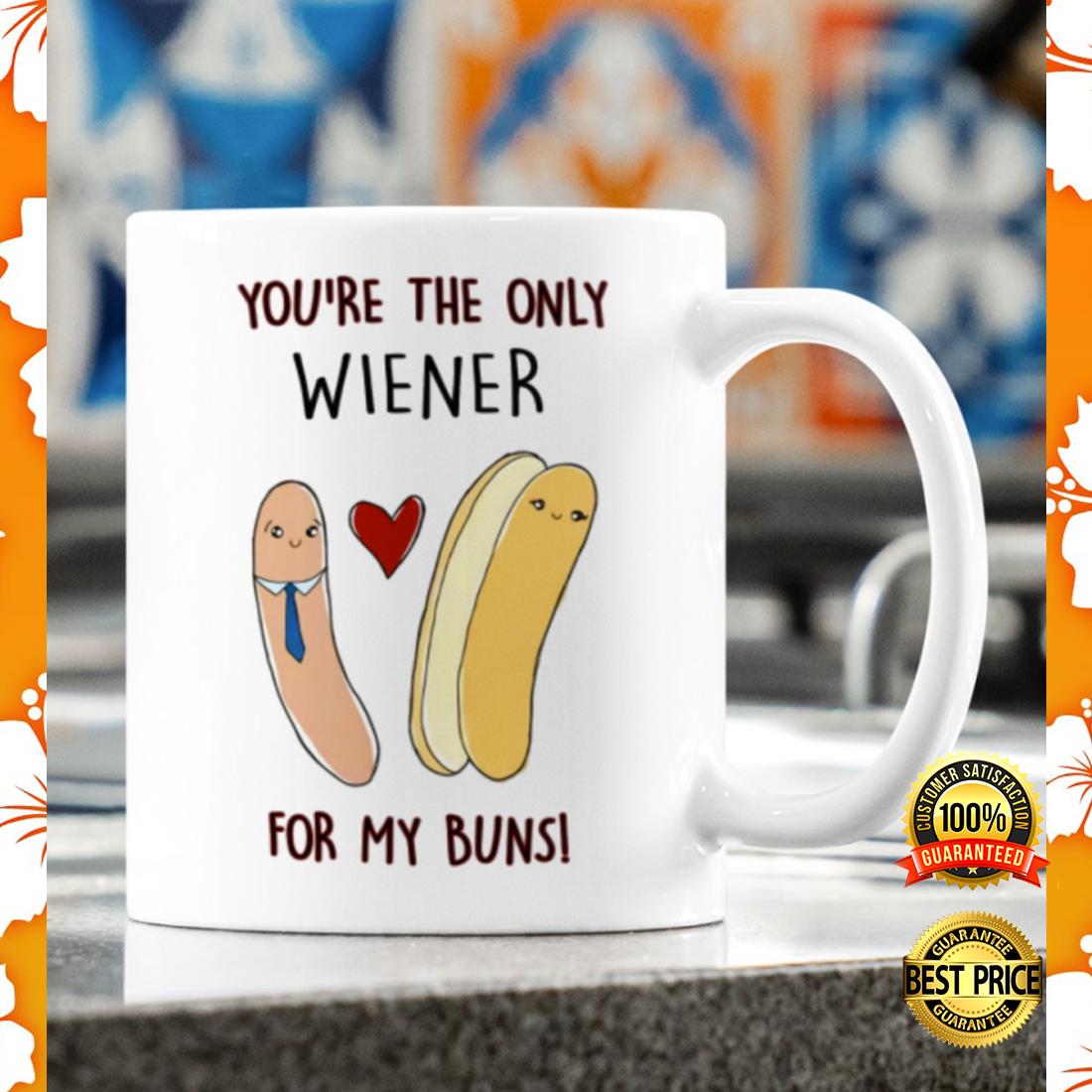 YOU'RE THE ONLY WIENER FOR MY BUNS MUG 5