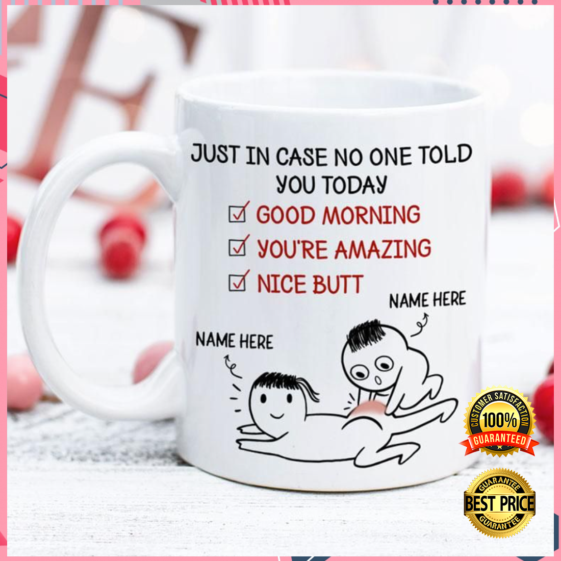 PERSONALIZED JUST IN CASE NOBODY TOLD YOU TODAY GOOD MORNING YOU'RE AMAZING NICE BUTT MUG 6