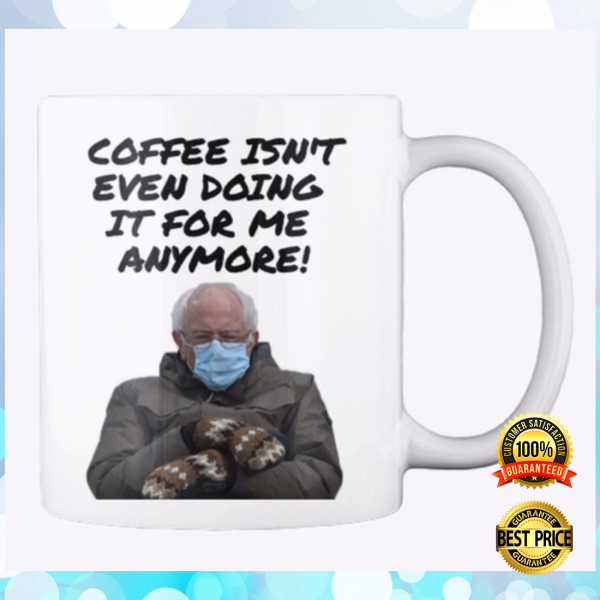 COFFEE ISN'T EVEN DOING IT FOR ME ANYMORE MUG 7