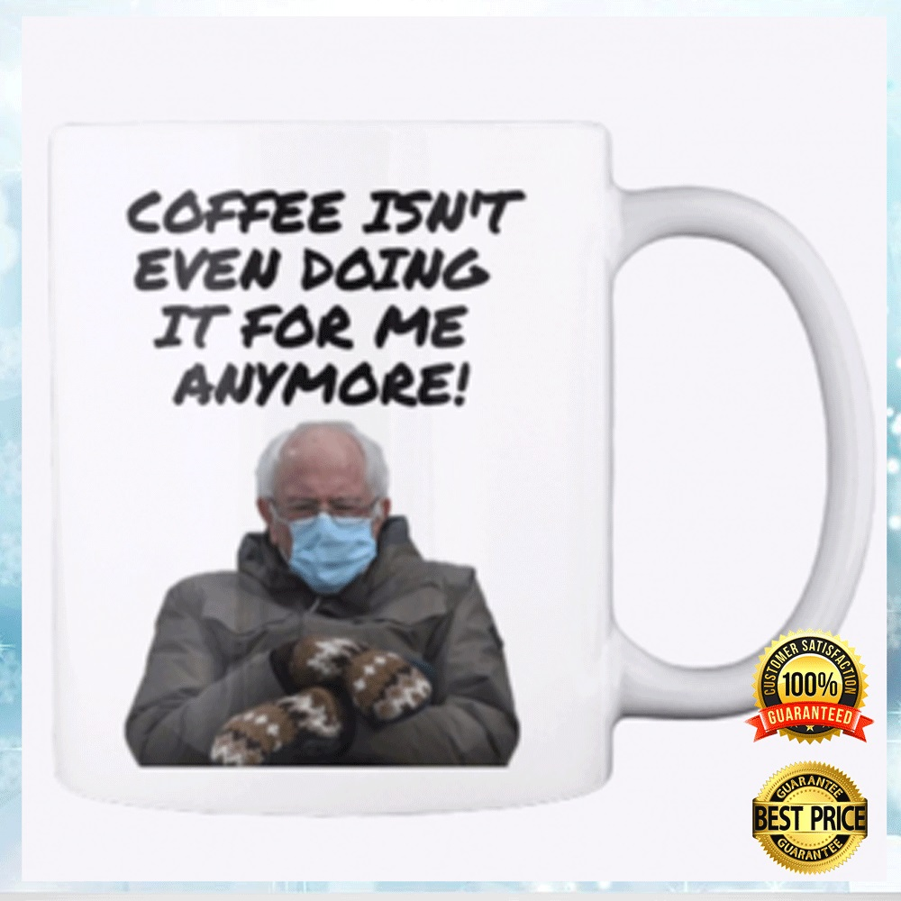 COFFEE ISN'T EVEN DOING IT FOR ME ANYMORE MUG 5