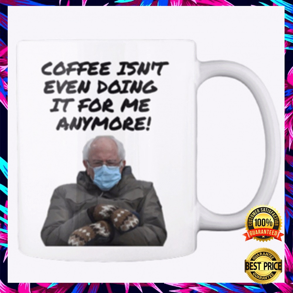 COFFEE ISN'T EVEN DOING IT FOR ME ANYMORE MUG 4