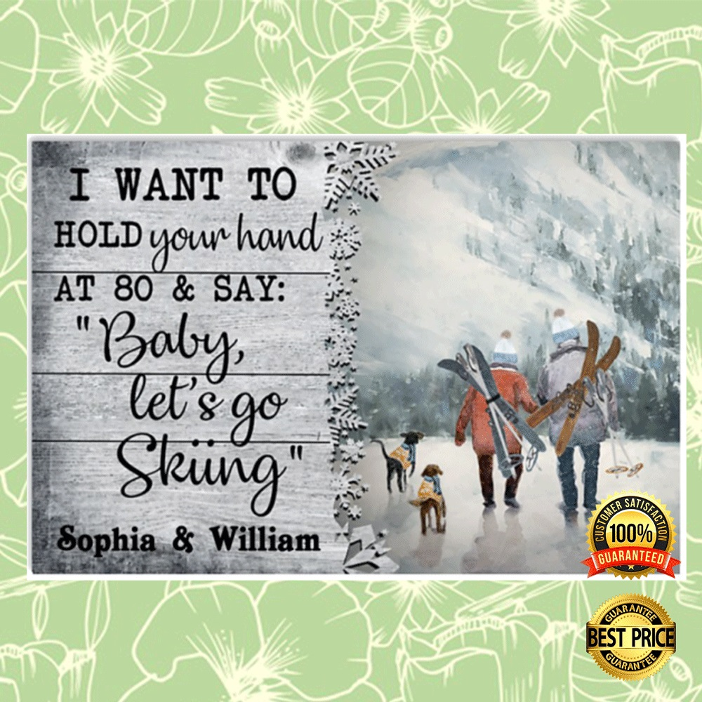 Personalized i want to hold your hand at 80 and say baby let's go skiing poster 7