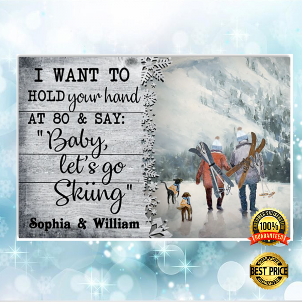 Personalized i want to hold your hand at 80 and say baby let's go skiing poster 4