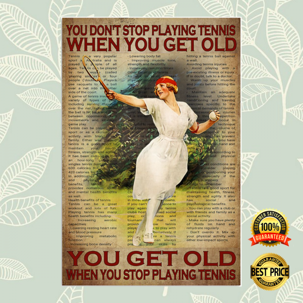 Girl you don't stop playing tennis when you get older you get old when you stop playing tennis poster 4