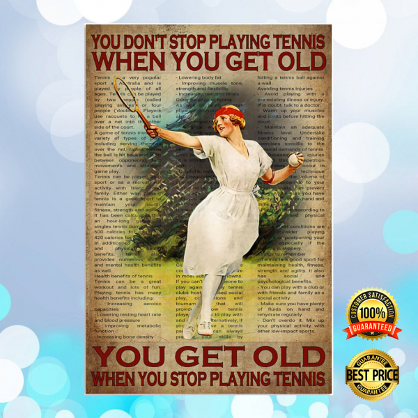 Girl you don't stop playing tennis when you get older you get old when you stop playing tennis poster 5