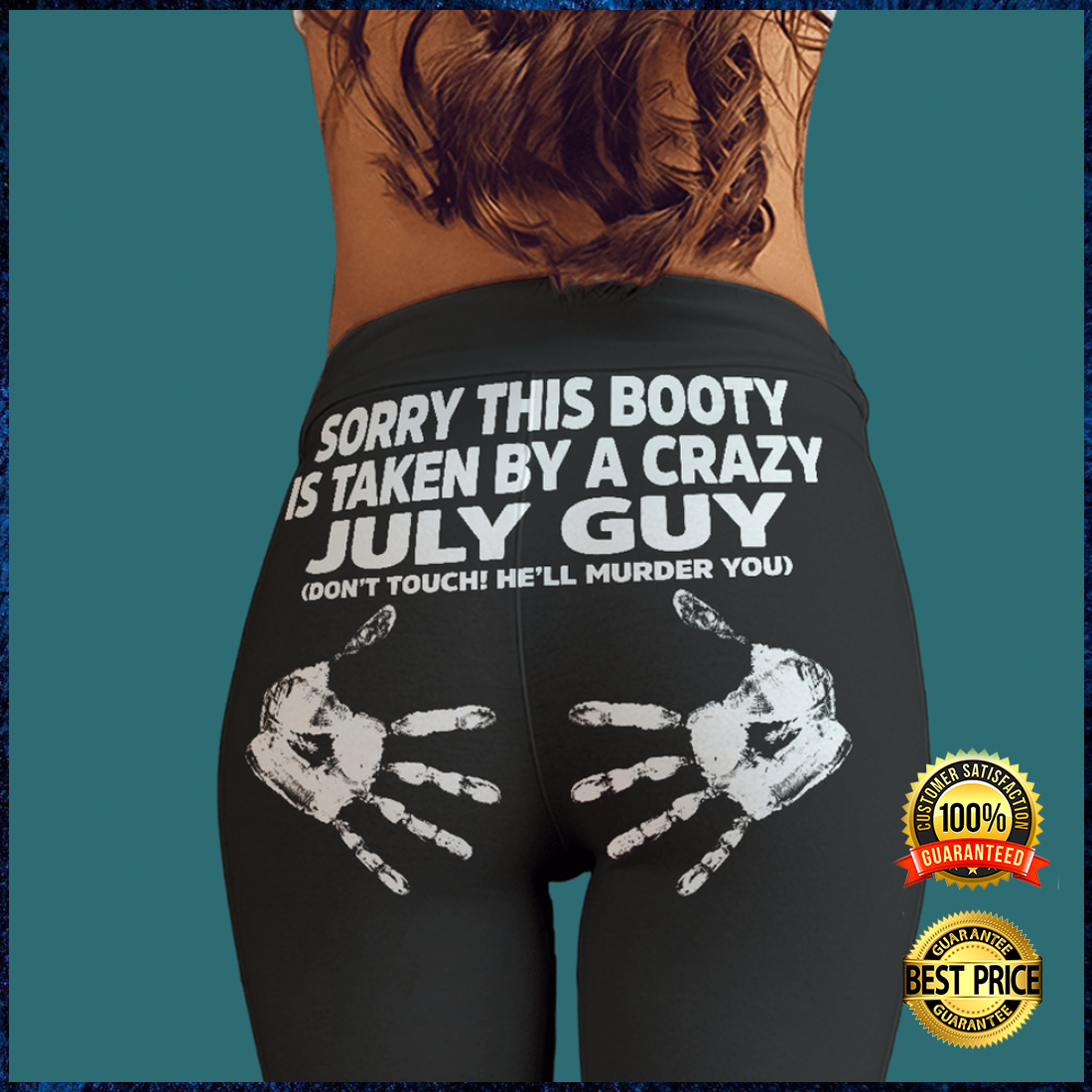 SORRY THIS BOOTY IS TAKEN BY A CRAZY JULY GUY LEGGING 5
