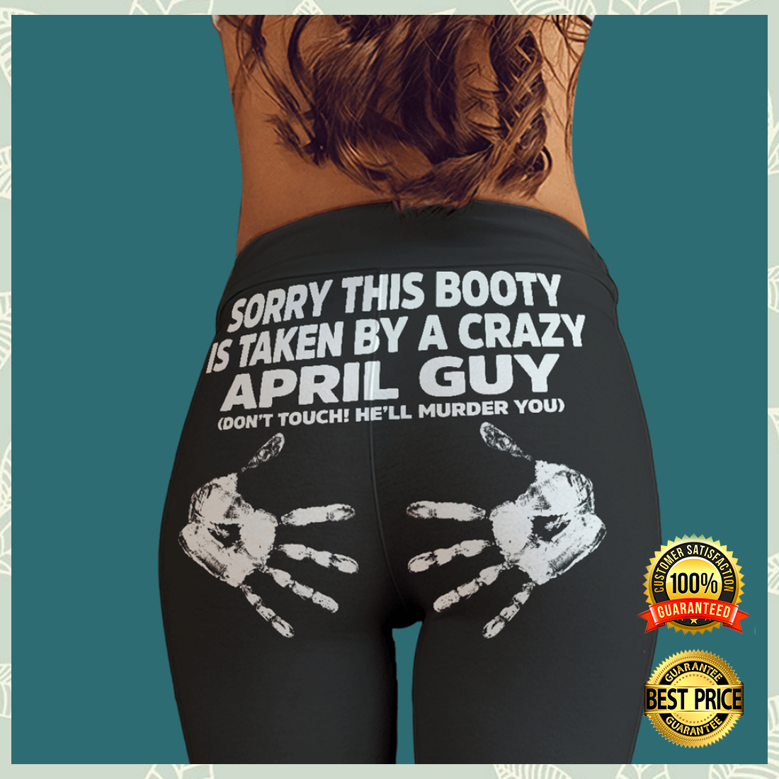 SORRY THIS BOOTY IS TAKEN BY A CRAZY APRIL GUY LEGGING 5
