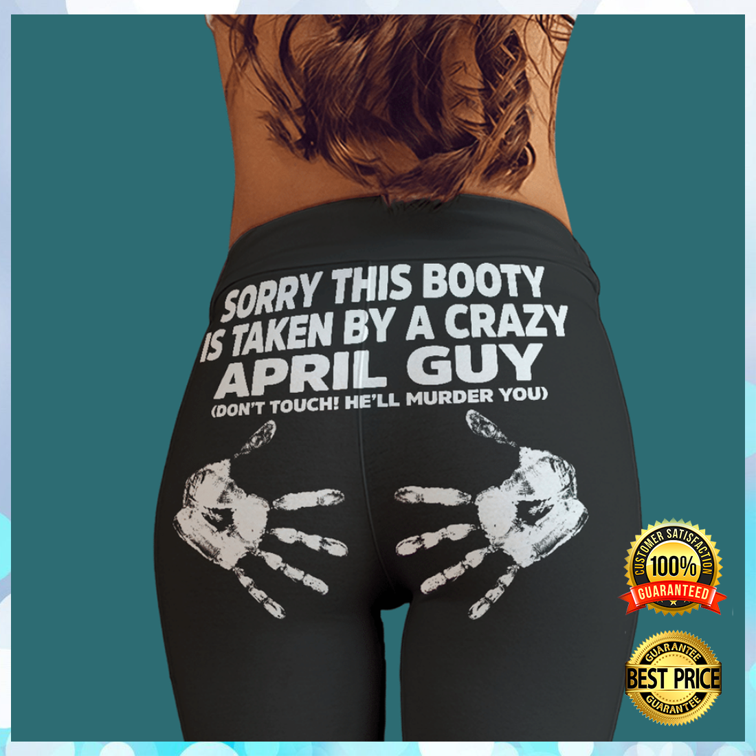 SORRY THIS BOOTY IS TAKEN BY A CRAZY APRIL GUY LEGGING 6