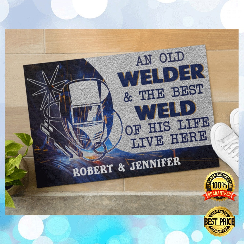 PERSONALIZED AN OLD WELDER AND THE BEST WELD OF HIS LIFE LIVE HERE DOORMAT 4