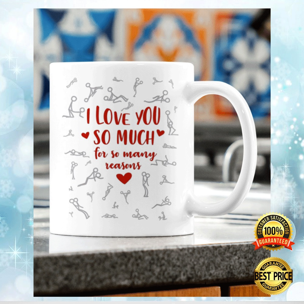 I LOVE YOU SO MUCH FOR SO MANY REASONS MUG 4