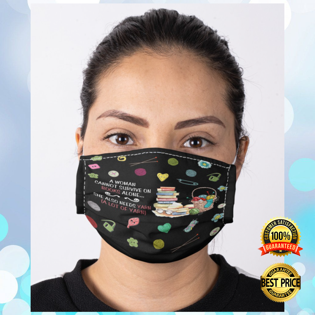 A WOMAN CANNOT SURVIVE ON BOOKS ALONE SHE ALSO NEEDS YARN CLOTH FACE MASK 6