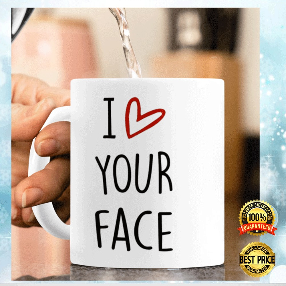I LOVE YOUR FACE IT LOOKS BEST BETWEEN MY LEGS MUG 4