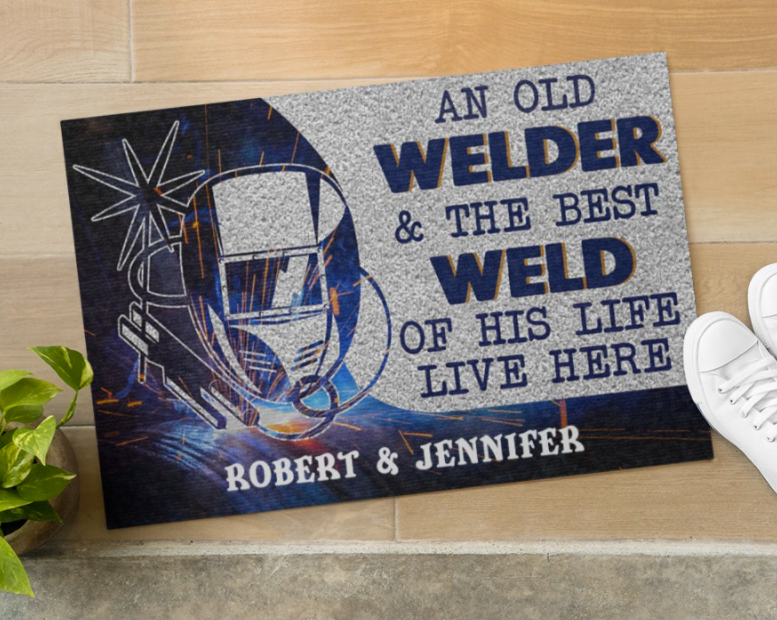 PERSONALIZED AN OLD WELDER AND THE BEST WELD OF HIS LIFE LIVE HERE DOORMAT 7