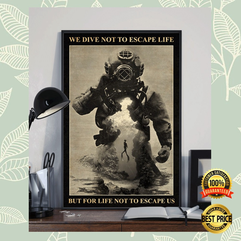 WE DIVE NOT TO ESCAPE LIFE BUT FOR LIFE NOT TO ESCAPE US POSTER 4