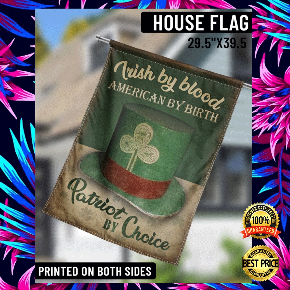 IRISH BY BLOOD AMERICAN BY BIRTH PATRIOT BY CHOICE FLAG 6