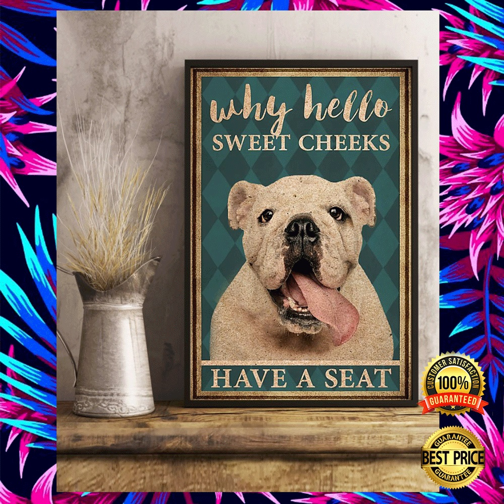BULLDOG WHY HELLO SWEET CHEEKS HAVE A SEAT POSTER 4
