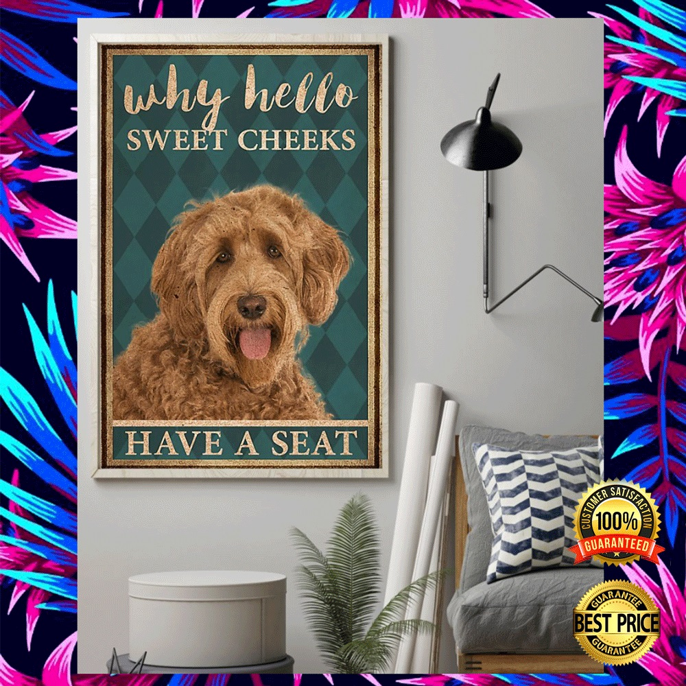LABRADOODLE WHY HELLO SWEET CHEEKS HAVE A SEAT POSTER 4