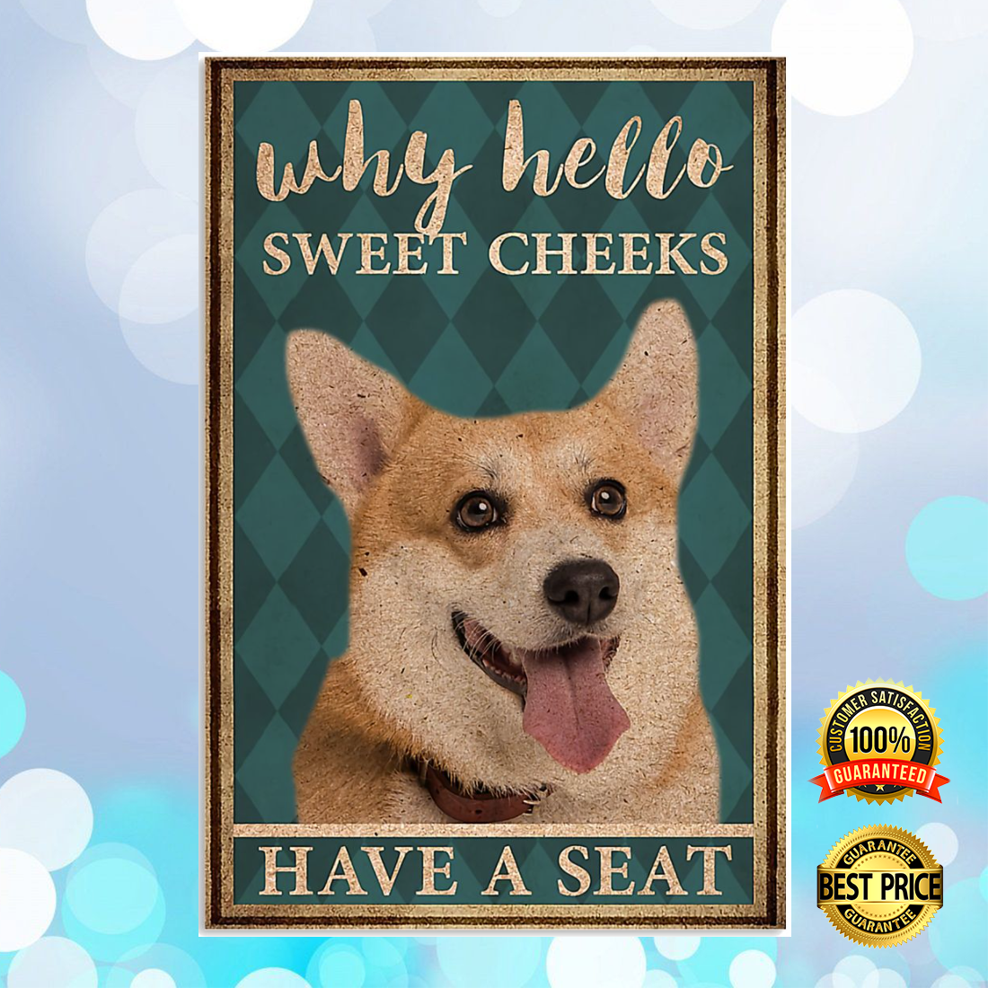 CORGI WHY HELLO SWEET CHEEKS HAVE A SEAT POSTER 7