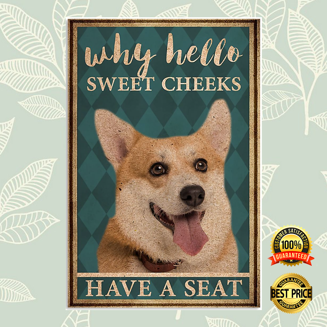 CORGI WHY HELLO SWEET CHEEKS HAVE A SEAT POSTER 4