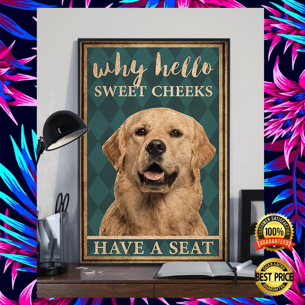 GOLDEN RETRIEVER WHY HELLO SWEET CHEEKS HAVE A SEAT POSTER 7