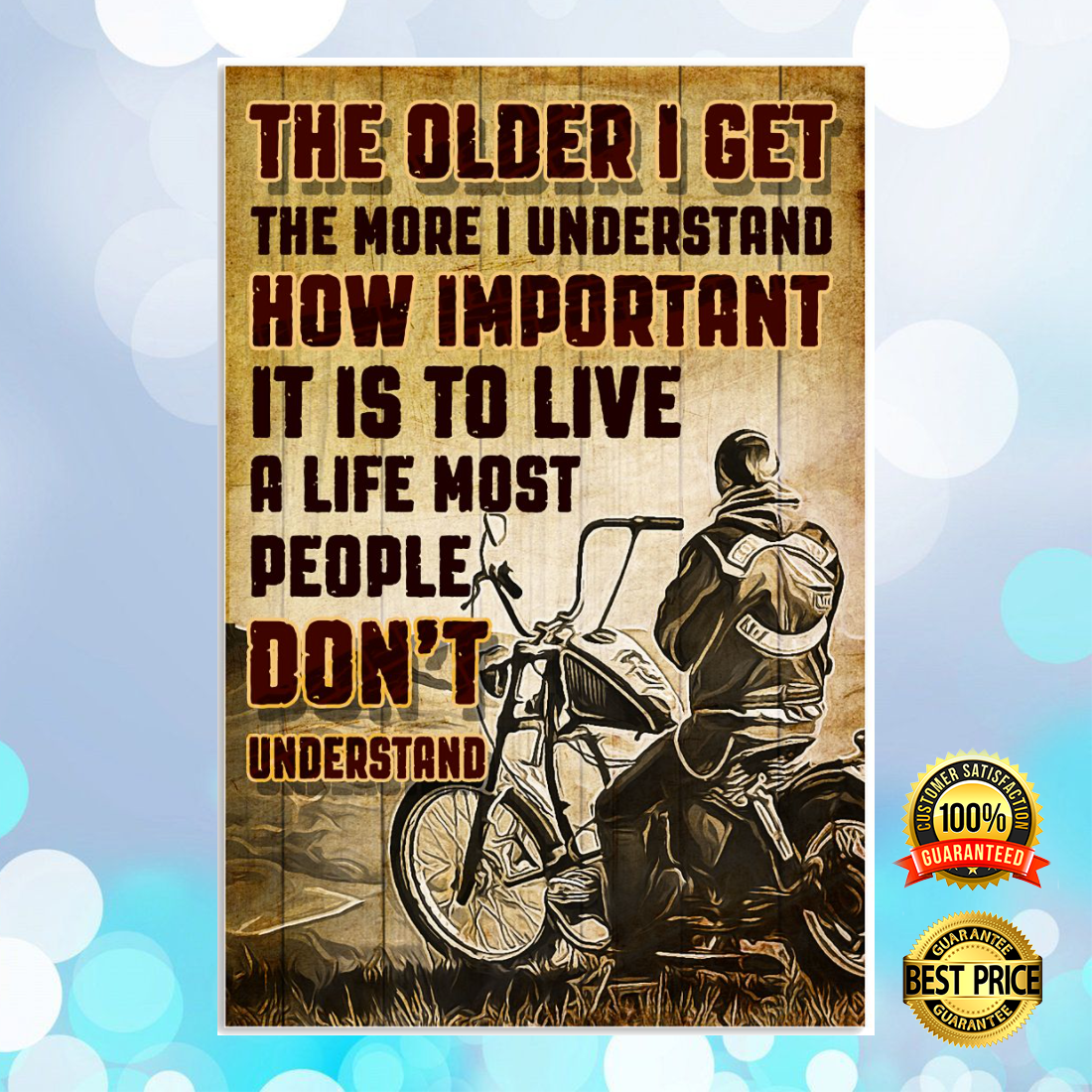 MOTORCYCLE THE OLDER I GET THE MORE I UNDERSTAND HOW IMPORTANT IT IS TO LIVE A LIFE MOST PEOPLE DON'T UNDERSTAND POSTER 6