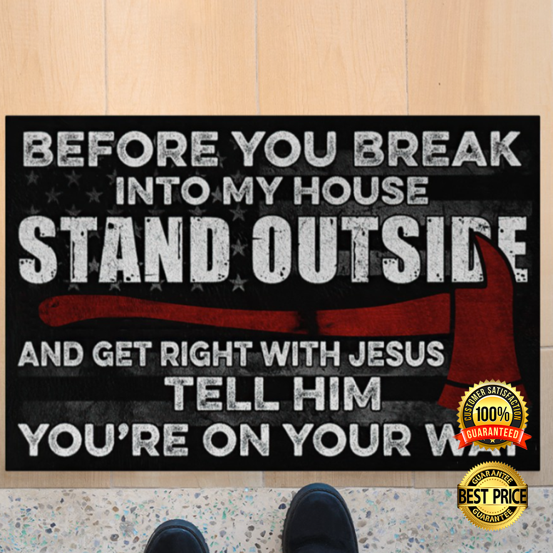FIREFIGHTER BEFORE YOU BREAK INTO MY HOUSE STAND OUTSIDE AND GET RIGHT WITH JESUS TELL HIM YOU'RE ON YOUR WAY DOORMAT 5