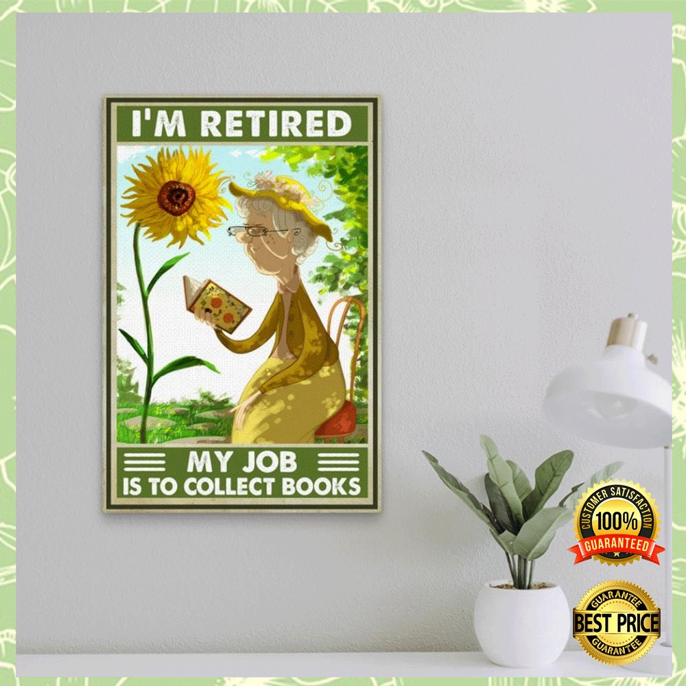 SUNFLOWER I'M RETIRED MY JOB IS TO COLLECT BOOKS POSTER 4