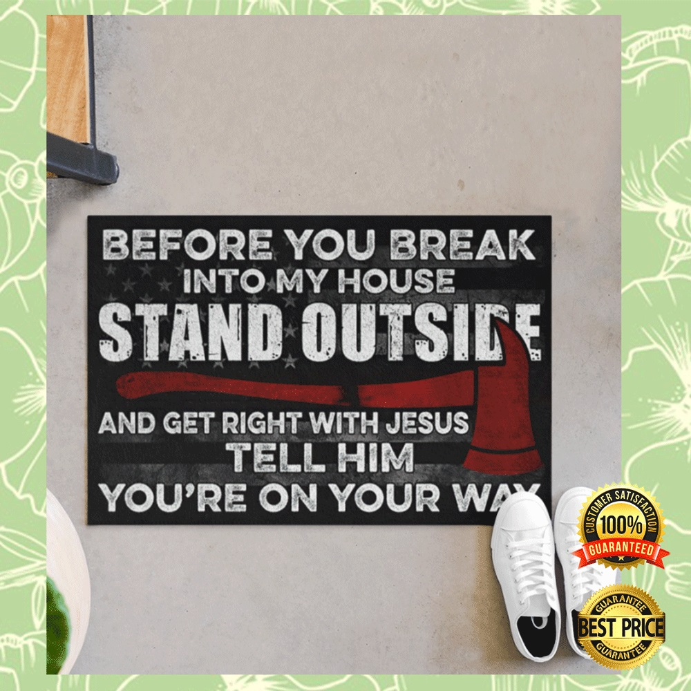 FIREFIGHTER BEFORE YOU BREAK INTO MY HOUSE STAND OUTSIDE AND GET RIGHT WITH JESUS TELL HIM YOU'RE ON YOUR WAY DOORMAT 7