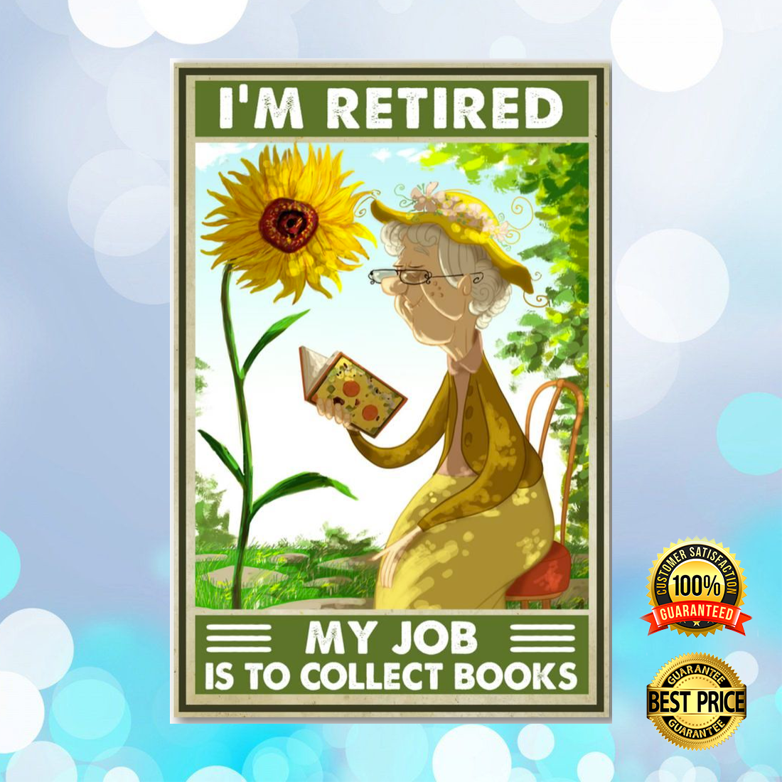 SUNFLOWER I'M RETIRED MY JOB IS TO COLLECT BOOKS POSTER 6