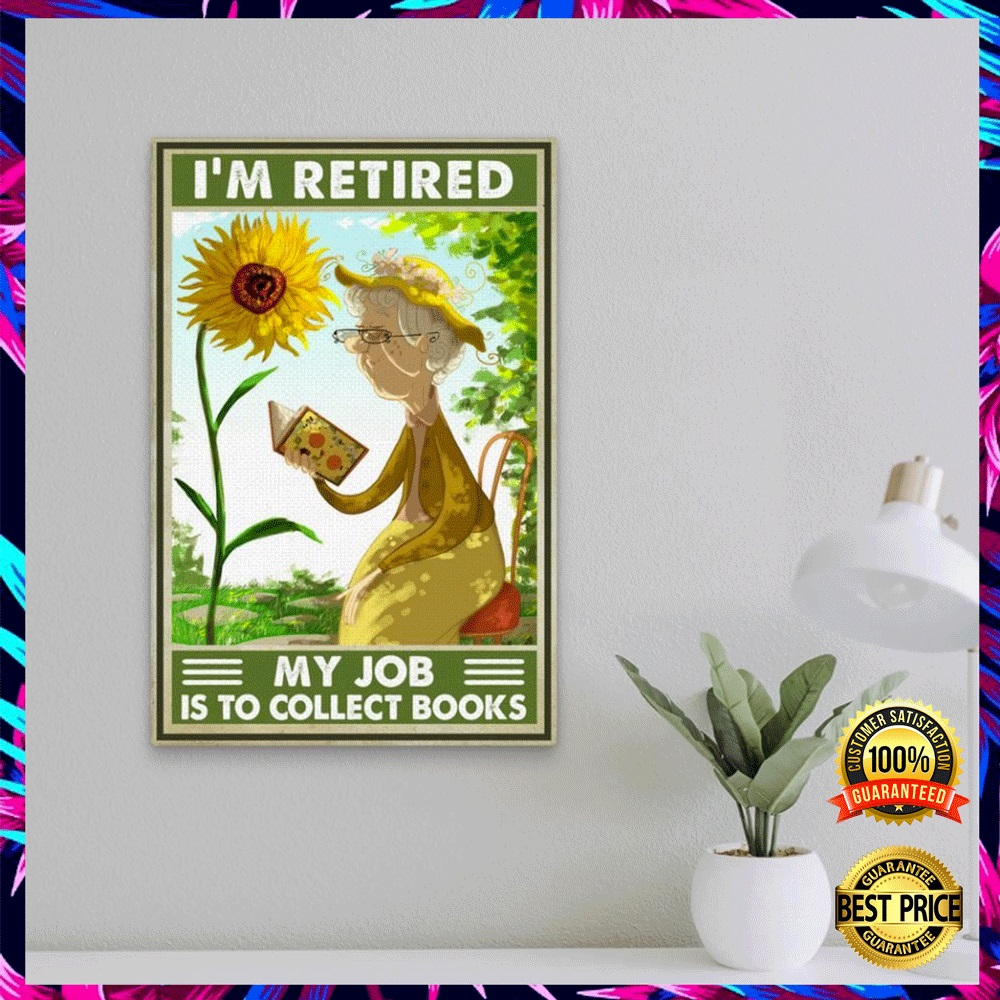SUNFLOWER I'M RETIRED MY JOB IS TO COLLECT BOOKS POSTER 5