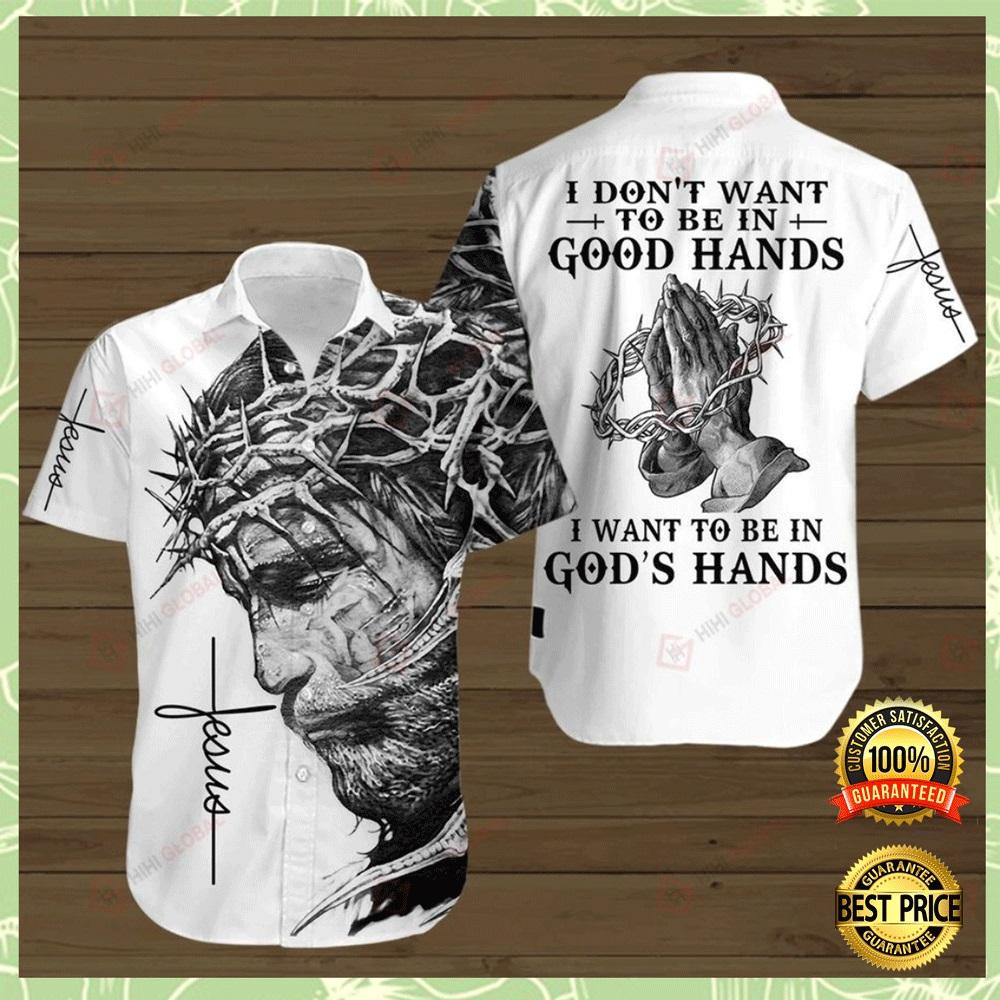 I DON'T WANT TO BE IN GOOD HAND I WANT TO BE IN GOD HANDS HAWAIIAN SHIRT 7