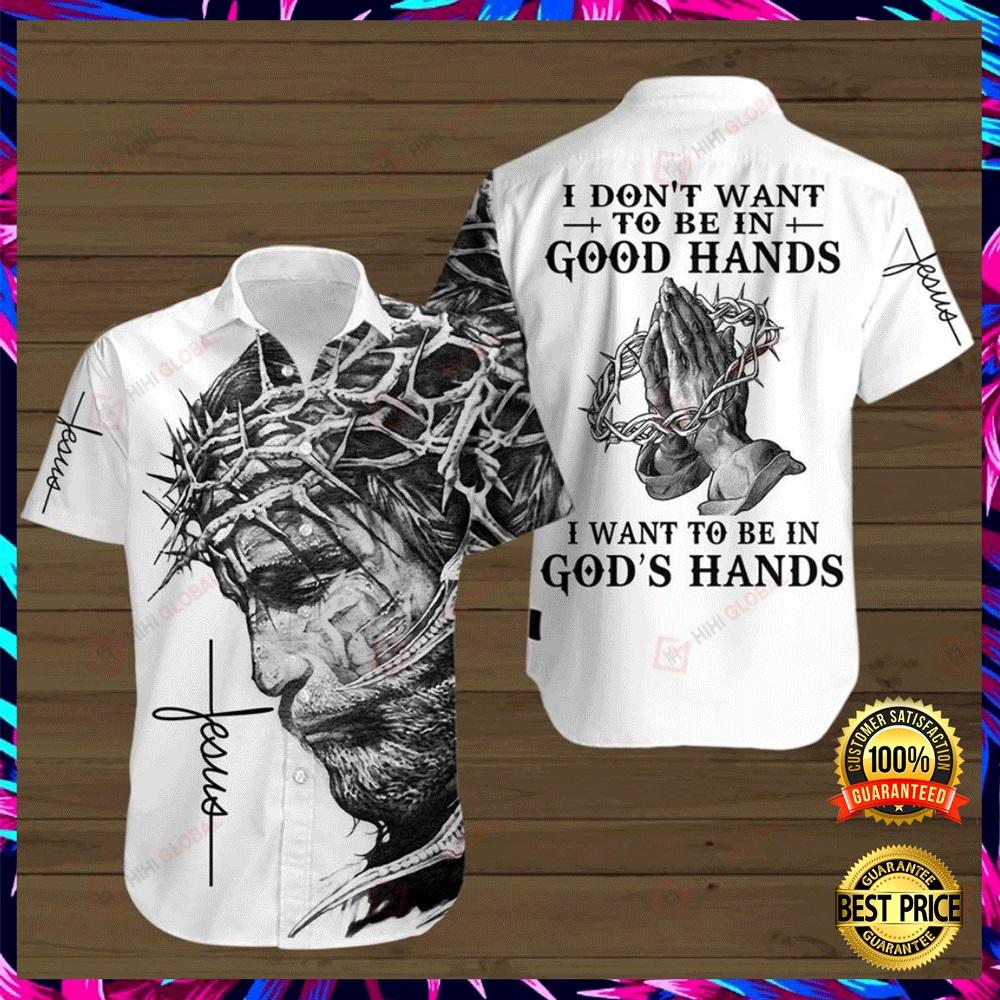 I DON'T WANT TO BE IN GOOD HAND I WANT TO BE IN GOD HANDS HAWAIIAN SHIRT 6