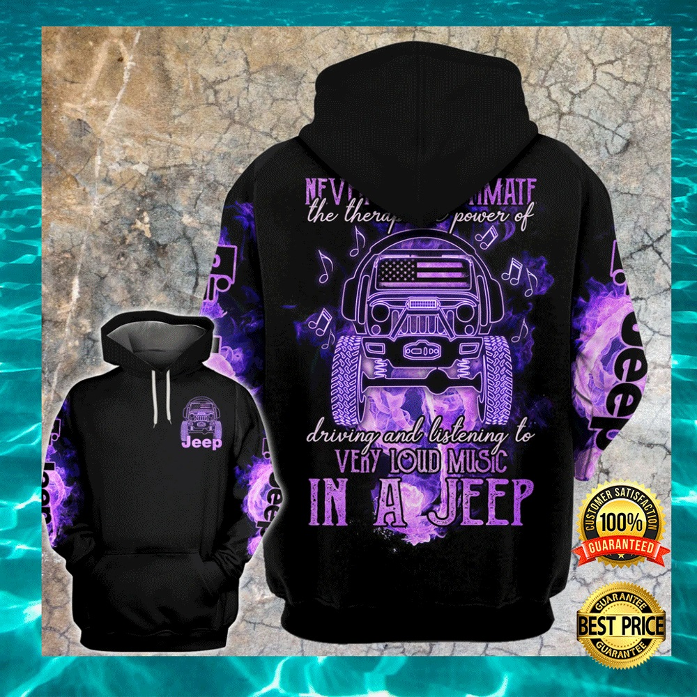 NEVER UNDERESTIMATE THE THERAPEUTIC POWER OF DRIVING AND LISTENING TO VERY LOUD MUSIC IN A JEEP ALL OVER PRINTED 3D HOODIE 6