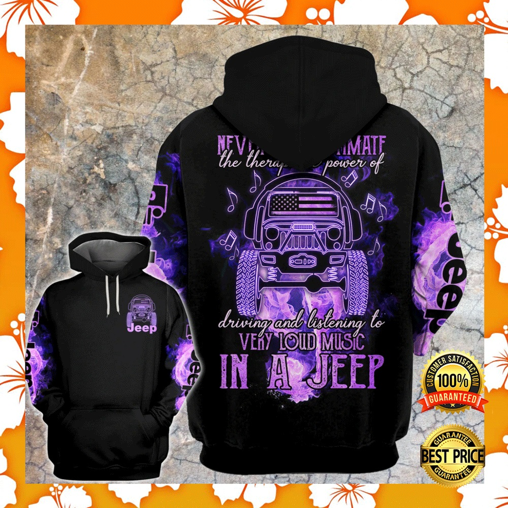 NEVER UNDERESTIMATE THE THERAPEUTIC POWER OF DRIVING AND LISTENING TO VERY LOUD MUSIC IN A JEEP ALL OVER PRINTED 3D HOODIE 4
