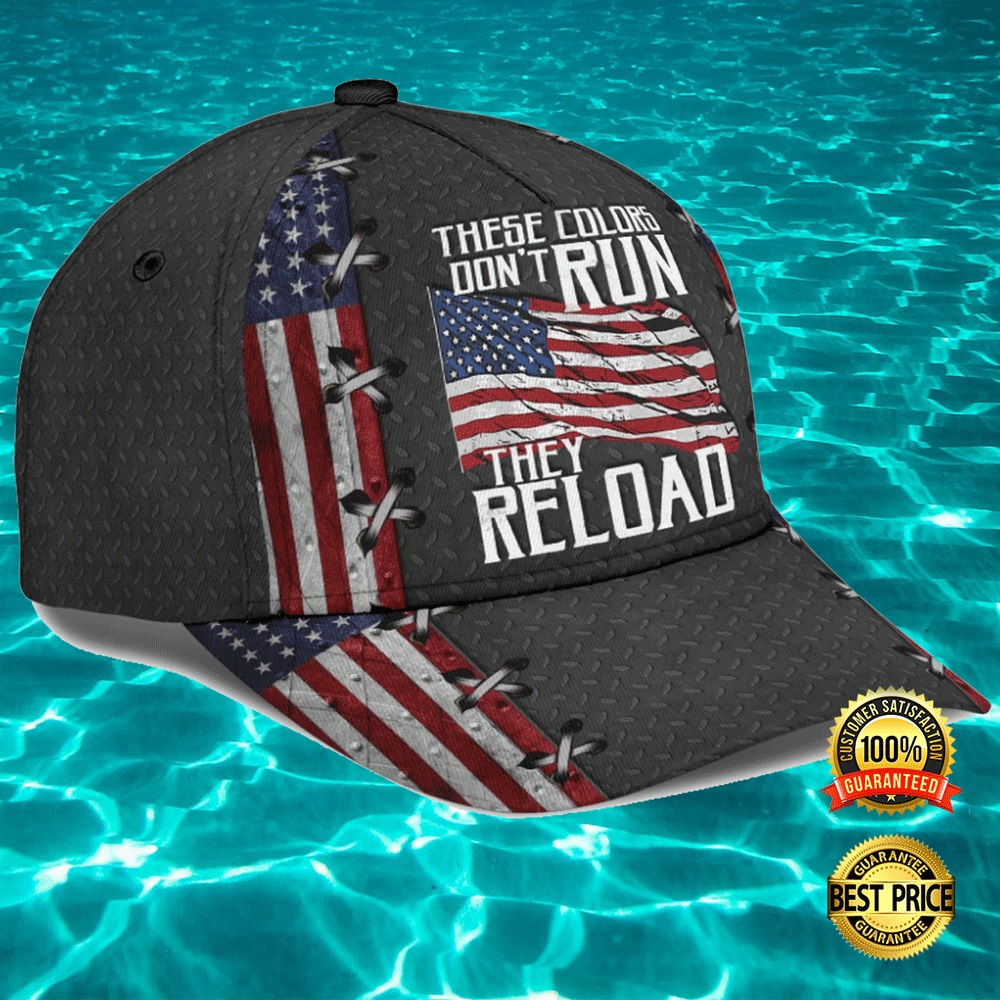 THESE COLORS DON'T RUN THEY RELOAD CAP 7