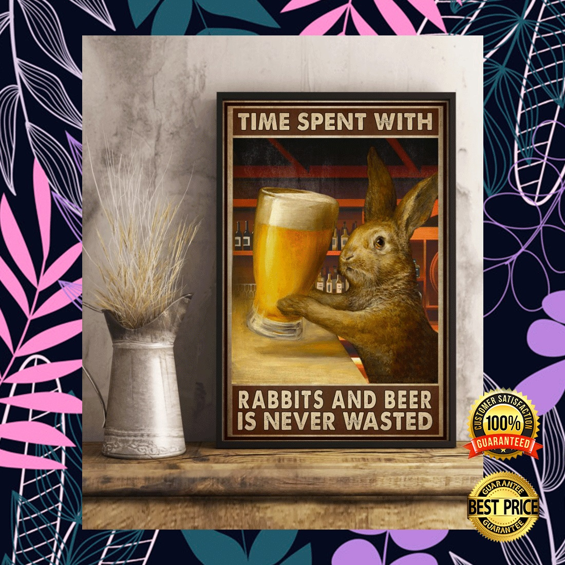 TIME SPENT WITH RABBITS AND BEER IS NEVER WASTED POSTER 5