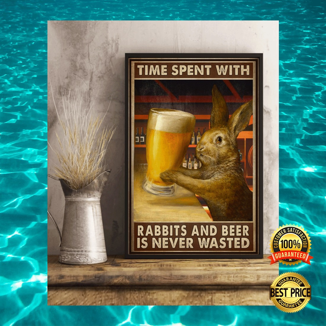 TIME SPENT WITH RABBITS AND BEER IS NEVER WASTED POSTER 6