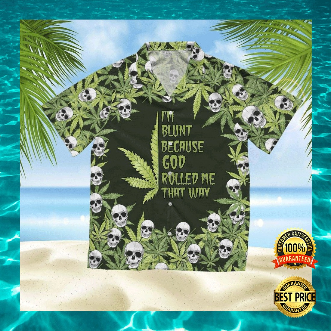 I'M BLUNT BECAUSE GOD ROLLED ME THAT WHY HAWAIIAN SHIRT 7