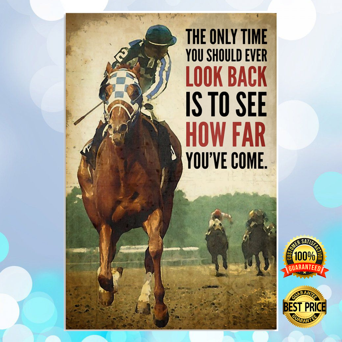 HORSE RACING THE ONLY TIME YOU SHOULD EVER LOOK BACK IS TO SEE HOW FAR YOU'VE COME POSTER 5