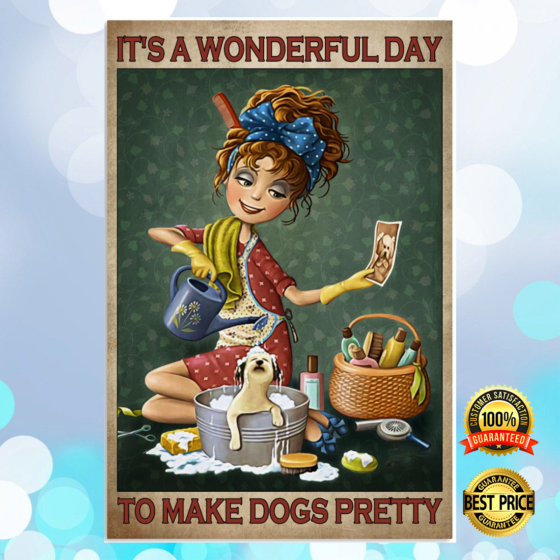 IT'S A WONDERFUL DAY TO MAKE DOGS PRETTY POSTER 5