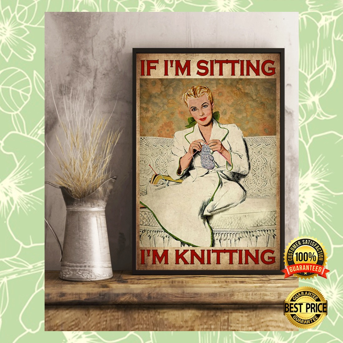 IF I'M SITTING I'M KNITTING POSTER 7
